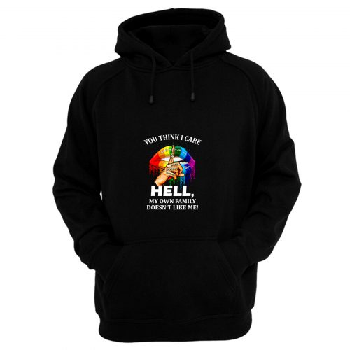 You Think I Care About Who Doesnt Like Me Hell Hoodie