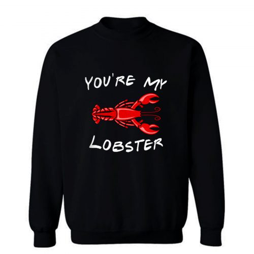 Youre My Lobster Sweatshirt