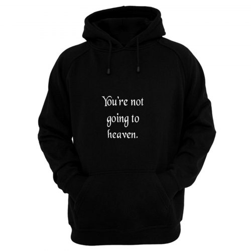 Youre not going to heaven atheist sarcastic humor Hoodie