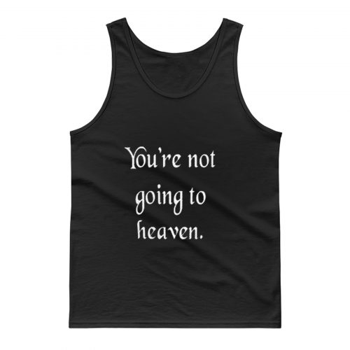 Youre not going to heaven atheist sarcastic humor Tank Top