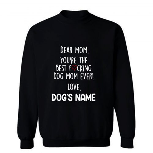 Youre the best dog mom ever Sweatshirt