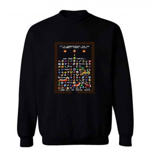 Zelda Dangerous To Go Alone Take Everything Sweatshirt
