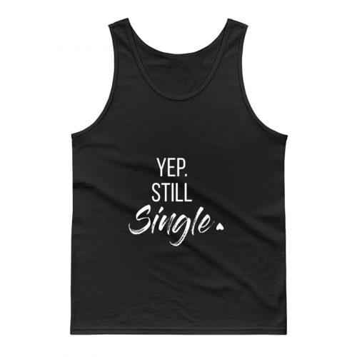 yep still single Tank Top