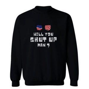 Will You Shup Up Man Sweatshirt