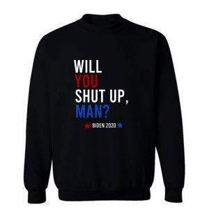 Will You Shut Up Man Sweatshirt