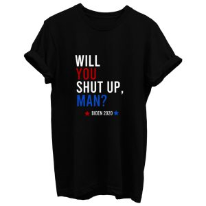 Will You Shut Up Man T Shirt