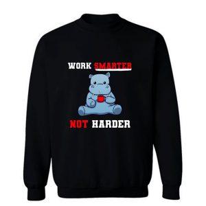 Work Smarter Not Harder Sweatshirt
