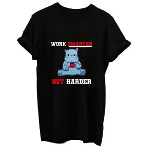 Work Smarter Not Harder T Shirt