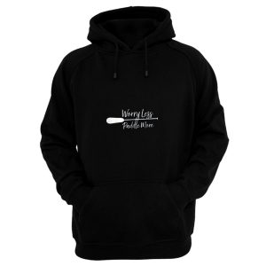 Worry Less Paddle More Hoodie