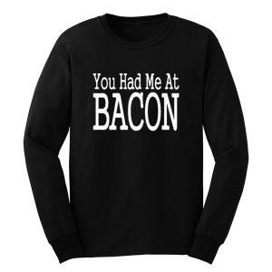 You Had Me At Bacon Long Sleeve
