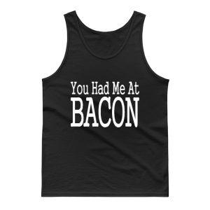 You Had Me At Bacon Tank Top