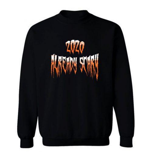 2020 Already Scary Halloween Sweatshirt