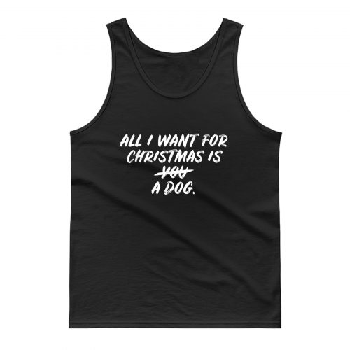 All I Want For Christmas Is A Dog Tank Top