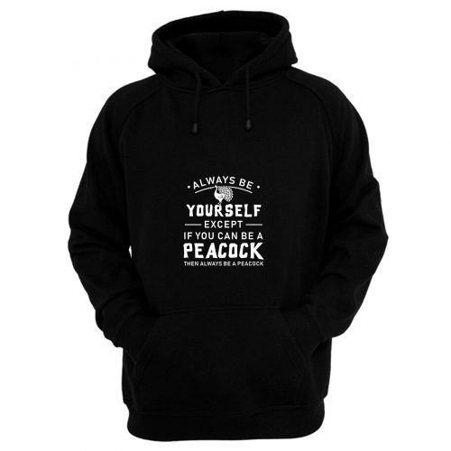 Always Be Yourself Except If You Can Be Peacock Hoodie