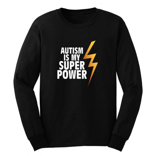 Autism Is My Superpower Long Sleeve