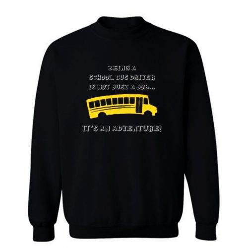 Being A School Bus Driver Is Not Just A Job Sweatshirt
