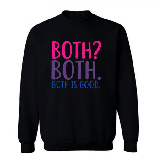 Both Is Good Bisexual Sweatshirt