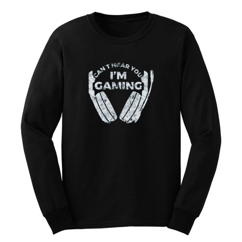 Cant Hear You Im Gaming Long Sleeve