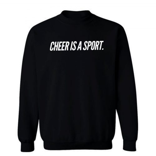 Cheer Is A Sport Sweatshirt