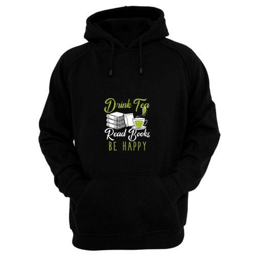 Drink Tea Read Books Be Happy Hoodie