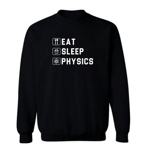 Eat Sleep Physics Sweatshirt