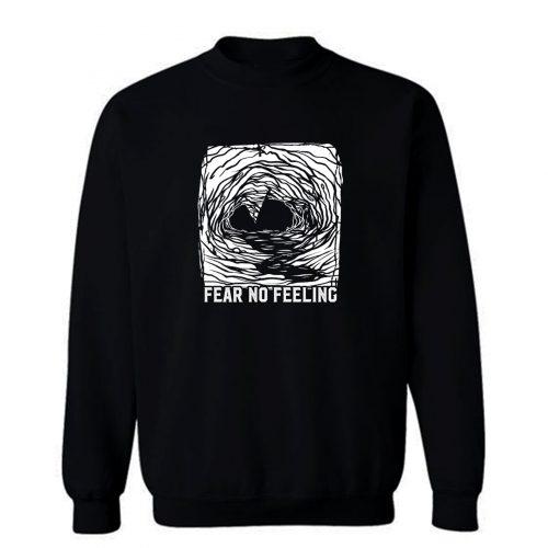 Fear No Feelings Sweatshirt