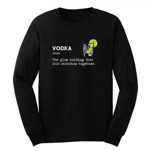 Gin Vodka Noun The Glue Holding This 2020 Shitshow Together Long Sleeve