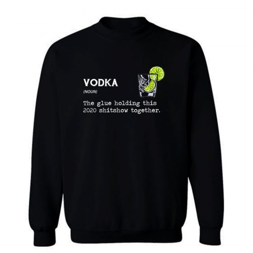 Gin Vodka Noun The Glue Holding This 2020 Shitshow Together Sweatshirt
