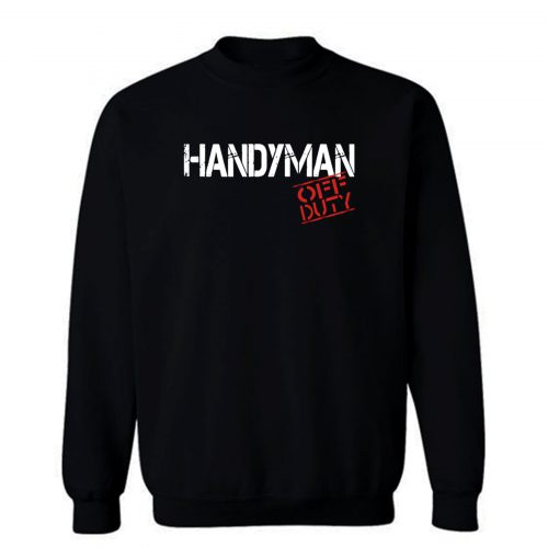 Handyman Off Duty Sweatshirt