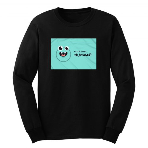 Hello There Im Human Long Sleeve