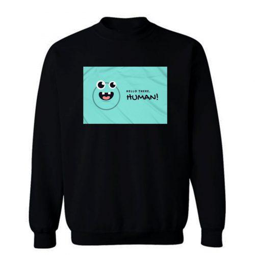 Hello There Im Human Sweatshirt