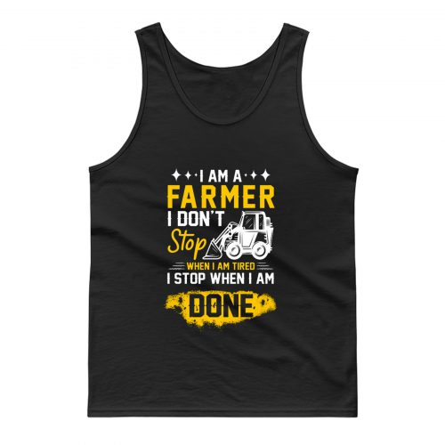 I Am A Farmer I Dont Stop When I Am Tired I Stop When I Done Tank Top