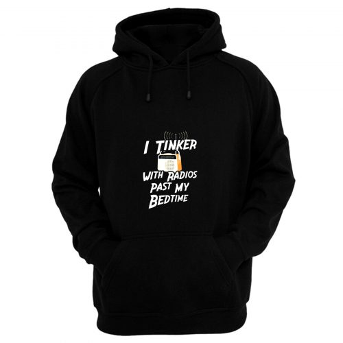 I Tinker With Radio Past My Bedtime Hoodie