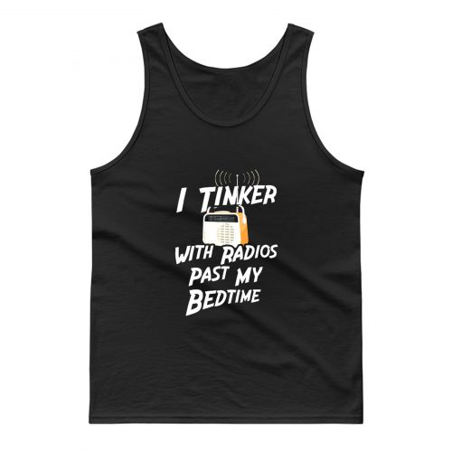 I Tinker With Radio Past My Bedtime Tank Top