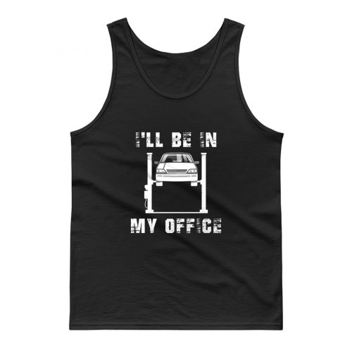 Ill Be In My Office Car Mechanic Tank Top