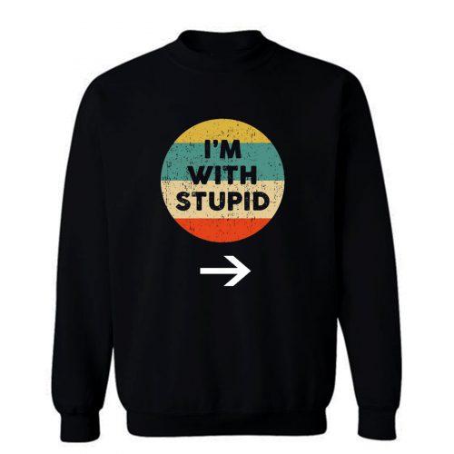 Im With Stupid Sweatshirt