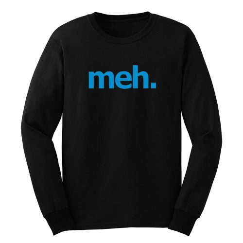 Just Meh Long Sleeve