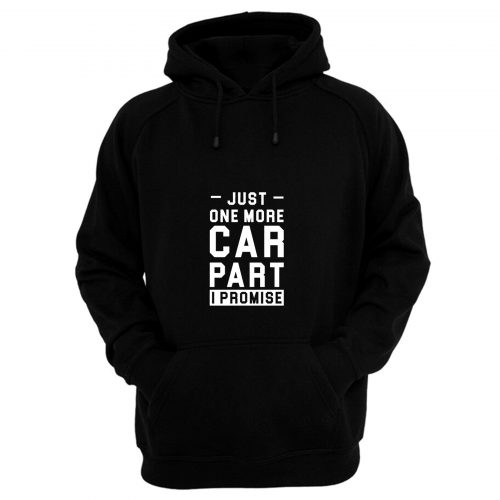Just One More Car Part I Promise Hoodie