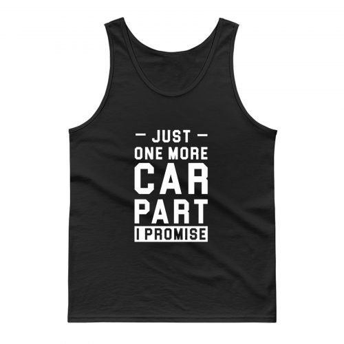 Just One More Car Part I Promise Tank Top