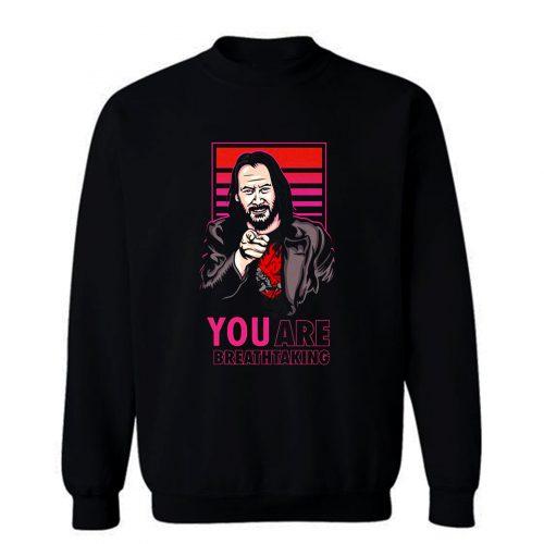 Keanu Reeves You Are Breathtaking Art Sweatshirt