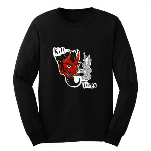 Kill Tires Long Sleeve