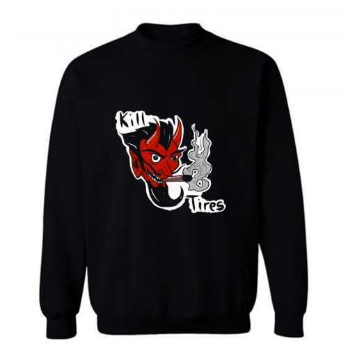 Kill Tires Sweatshirt