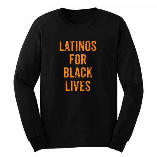 Latinos For Black Lives Long Sleeve