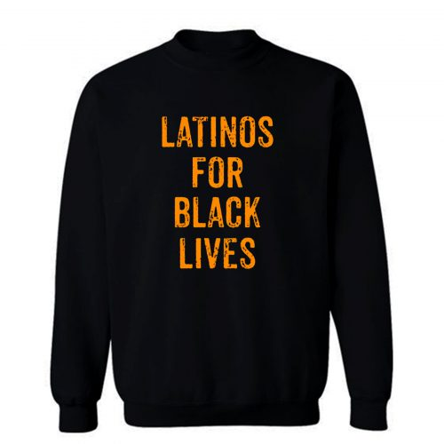 Latinos For Black Lives Sweatshirt