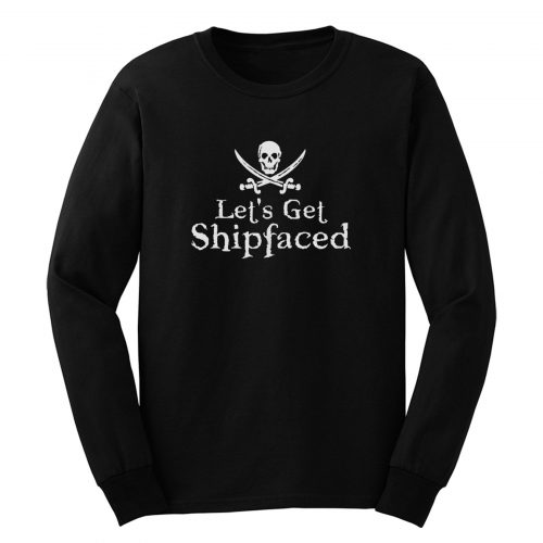 Lets Get Shipfaced Long Sleeve