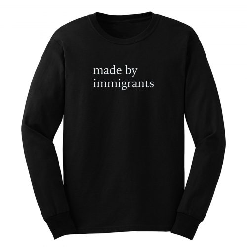 Made By Immigrants Long Sleeve