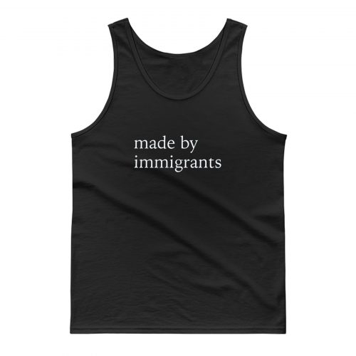 Made By Immigrants Tank Top