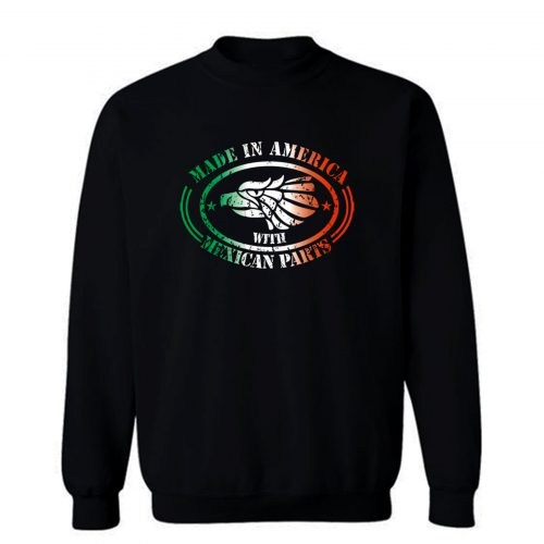 Made In America Mexican Parts Sweatshirt