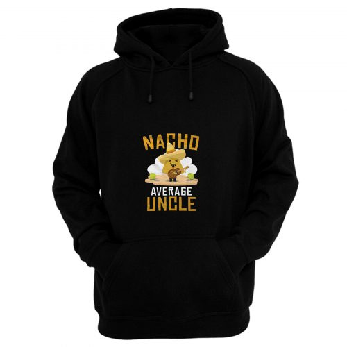Nacho Average Uncle Mexican Food Lover Hoodie