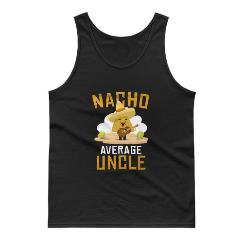 Nacho Average Uncle Mexican Food Lover Tank Top
